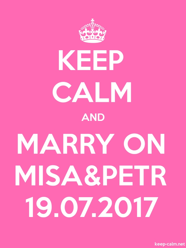 KEEP CALM AND MARRY ON MISA&PETR 19.07.2017 - white/pink - Default (600x800)