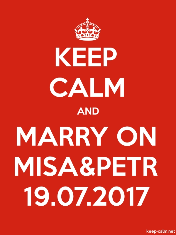 KEEP CALM AND MARRY ON MISA&PETR 19.07.2017 - white/red - Default (600x800)