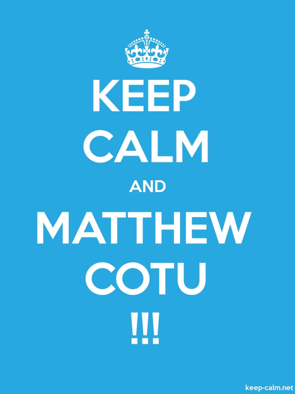 KEEP CALM AND MATTHEW COTU !!! - white/blue - Default (600x800)