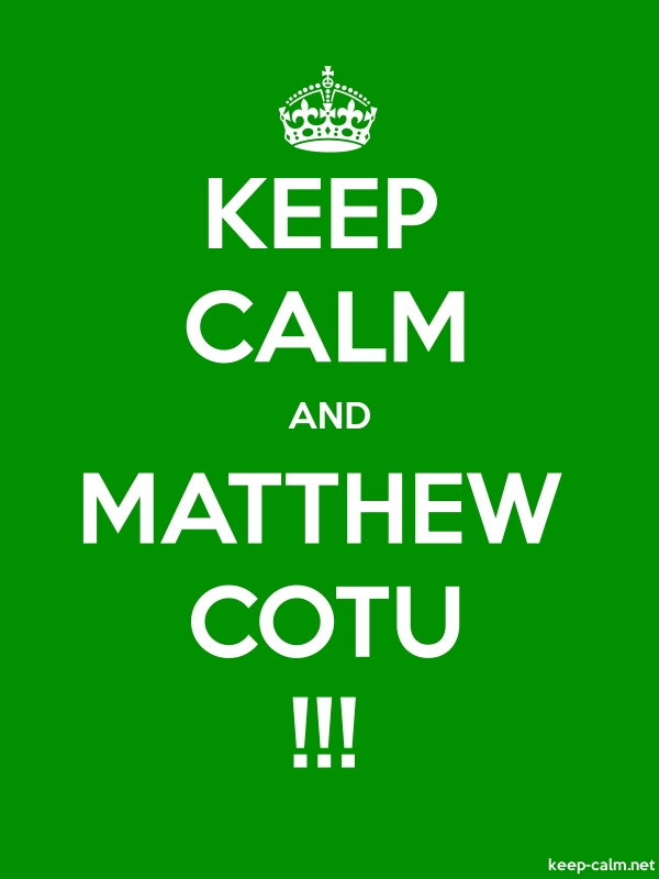 KEEP CALM AND MATTHEW COTU !!! - white/green - Default (600x800)