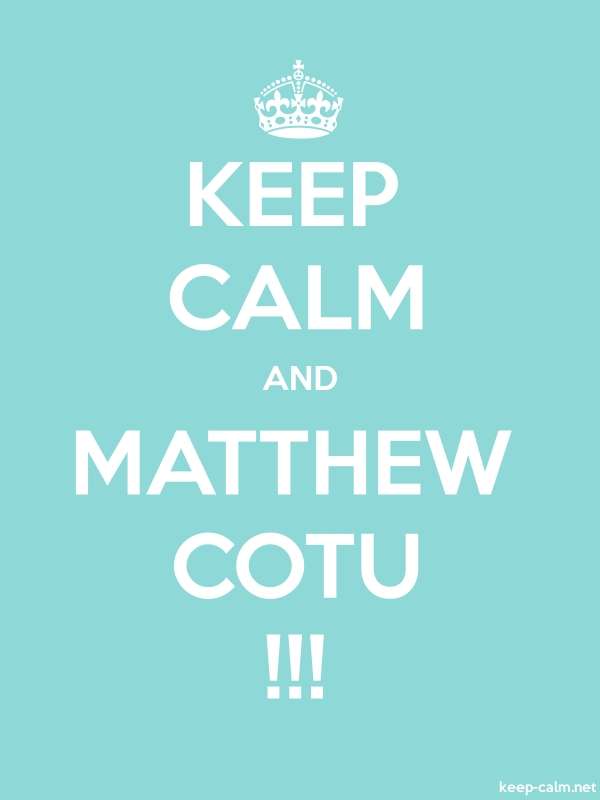 KEEP CALM AND MATTHEW COTU !!! - white/lightblue - Default (600x800)