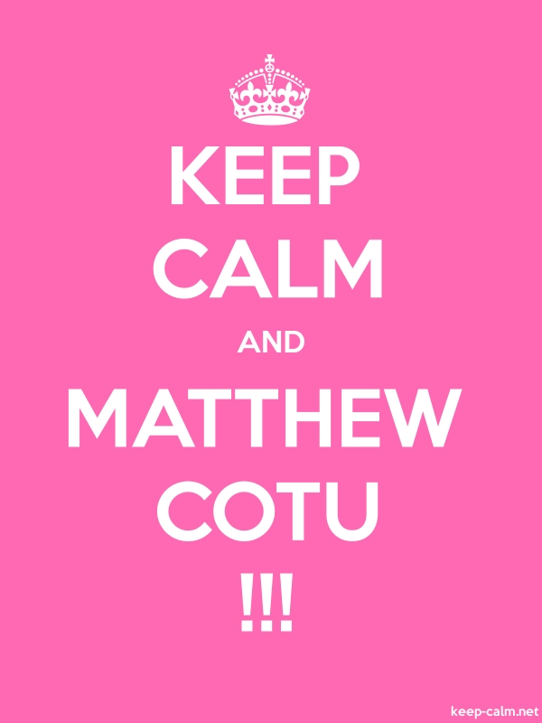 KEEP CALM AND MATTHEW COTU !!! - white/pink - Default (600x800)