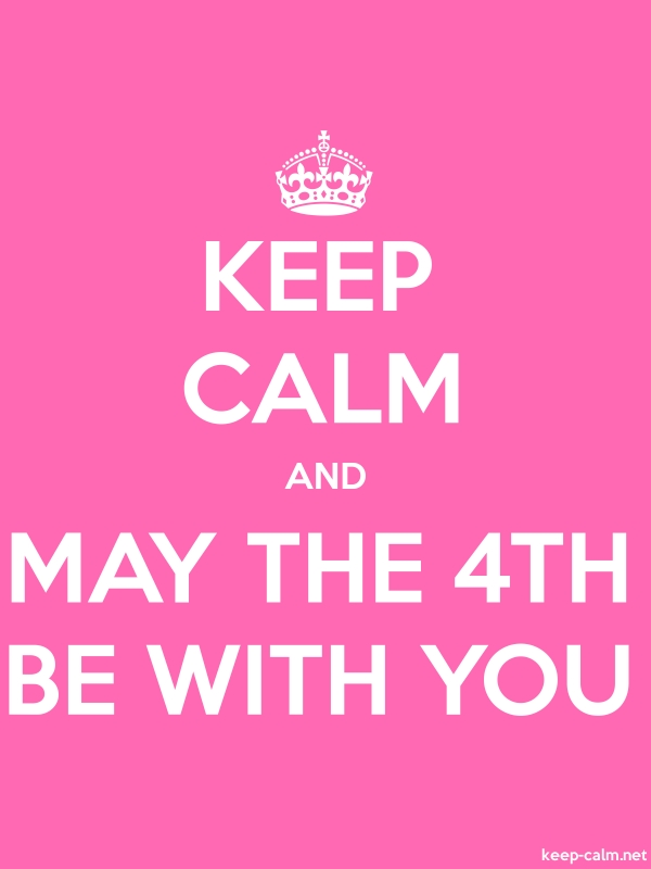 KEEP CALM AND MAY THE 4TH BE WITH YOU - white/pink - Default (600x800)