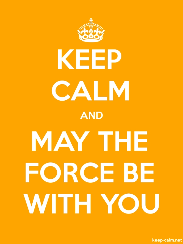 KEEP CALM AND MAY THE FORCE BE WITH YOU - white/orange - Default (600x800)