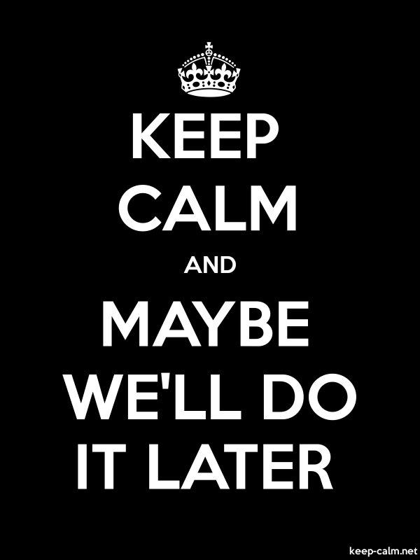 KEEP CALM AND MAYBE WE'LL DO IT LATER - white/black - Default (600x800)