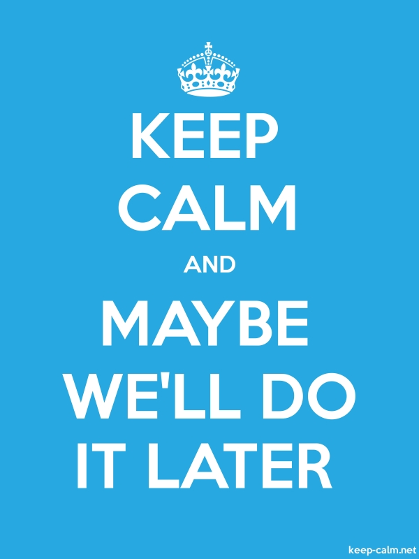 KEEP CALM AND MAYBE WE'LL DO IT LATER - white/blue - Default (600x800)