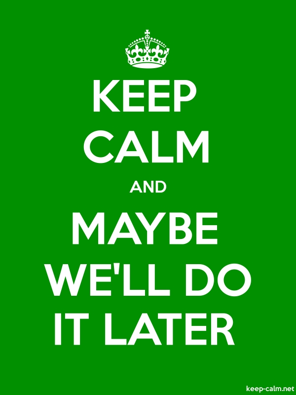 KEEP CALM AND MAYBE WE'LL DO IT LATER - white/green - Default (600x800)