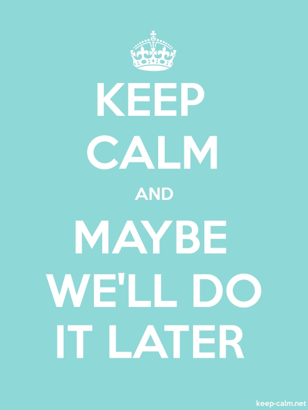 KEEP CALM AND MAYBE WE'LL DO IT LATER - white/lightblue - Default (600x800)