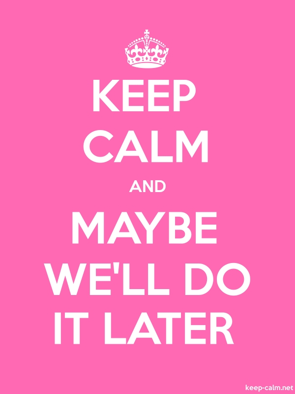 KEEP CALM AND MAYBE WE'LL DO IT LATER - white/pink - Default (600x800)
