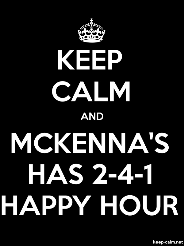 KEEP CALM AND MCKENNA'S HAS 2-4-1 HAPPY HOUR - white/black - Default (600x800)