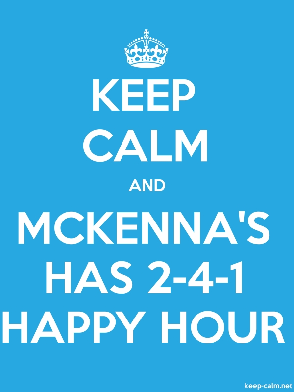KEEP CALM AND MCKENNA'S HAS 2-4-1 HAPPY HOUR - white/blue - Default (600x800)