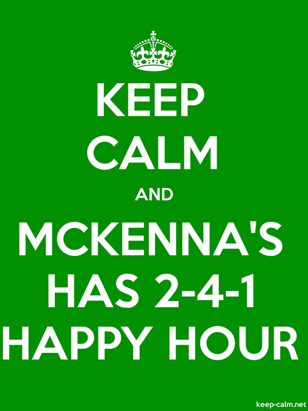 KEEP CALM AND MCKENNA'S HAS 2-4-1 HAPPY HOUR - white/green - Default (600x800)