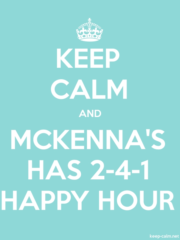 KEEP CALM AND MCKENNA'S HAS 2-4-1 HAPPY HOUR - white/lightblue - Default (600x800)