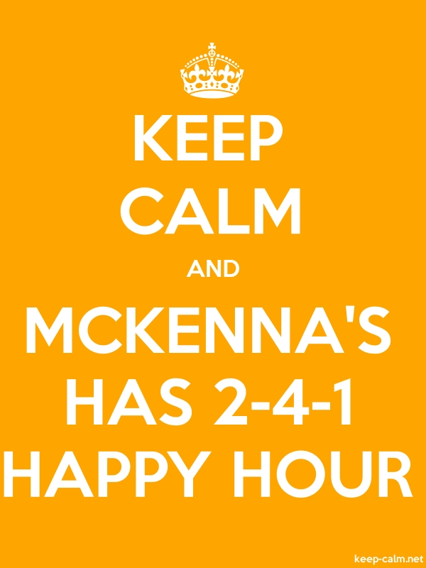 KEEP CALM AND MCKENNA'S HAS 2-4-1 HAPPY HOUR - white/orange - Default (600x800)