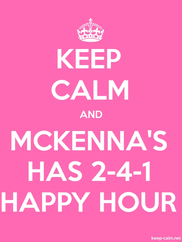 KEEP CALM AND MCKENNA'S HAS 2-4-1 HAPPY HOUR - white/pink - Default (600x800)
