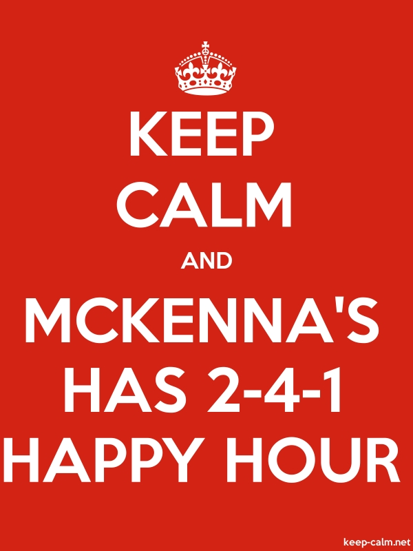KEEP CALM AND MCKENNA'S HAS 2-4-1 HAPPY HOUR - white/red - Default (600x800)