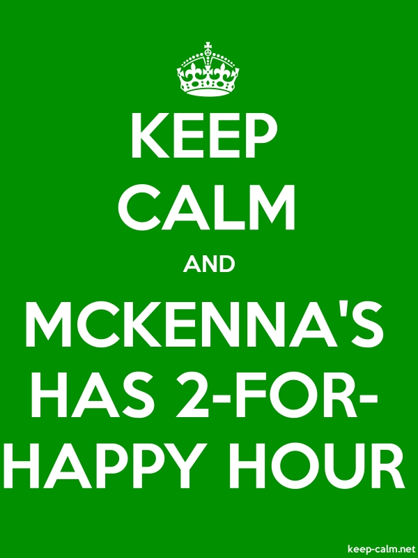 KEEP CALM AND MCKENNA'S HAS 2-FOR- HAPPY HOUR - white/green - Default (600x800)