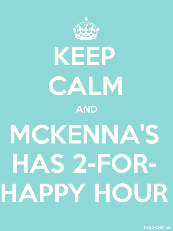 KEEP CALM AND MCKENNA'S HAS 2-FOR- HAPPY HOUR - white/lightblue - Default (600x800)