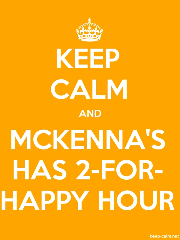 KEEP CALM AND MCKENNA'S HAS 2-FOR- HAPPY HOUR - white/orange - Default (600x800)
