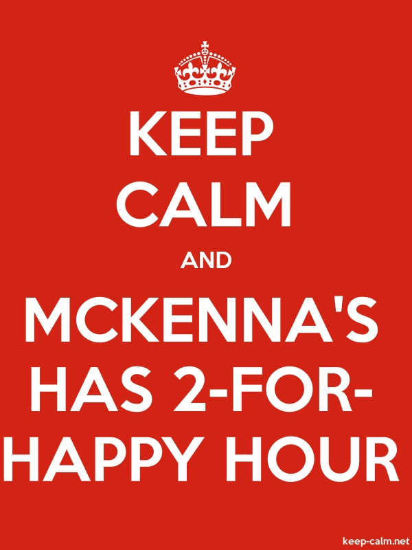 KEEP CALM AND MCKENNA'S HAS 2-FOR- HAPPY HOUR - white/red - Default (600x800)