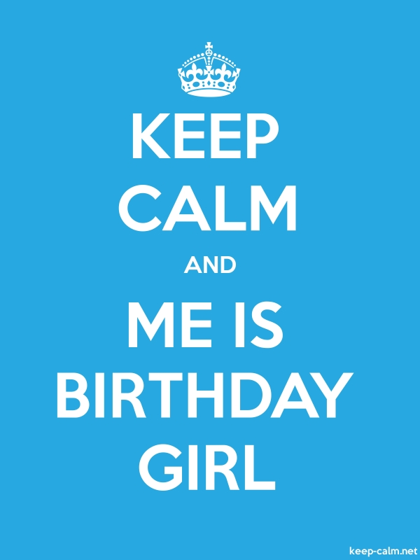 KEEP CALM AND ME IS BIRTHDAY GIRL - white/blue - Default (600x800)