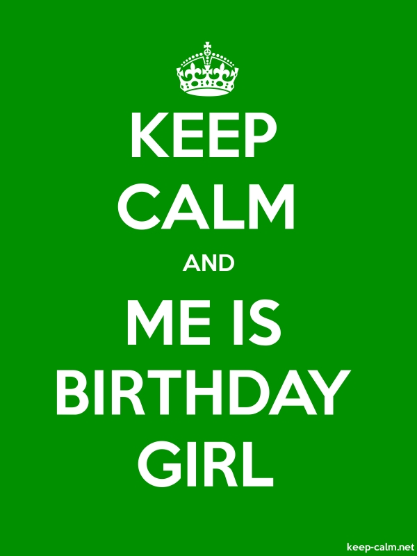 KEEP CALM AND ME IS BIRTHDAY GIRL - white/green - Default (600x800)