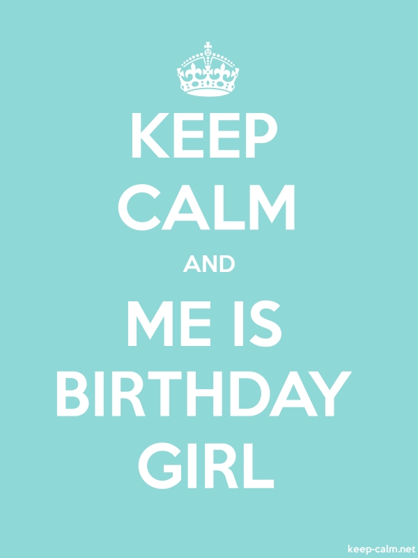 KEEP CALM AND ME IS BIRTHDAY GIRL - white/lightblue - Default (600x800)