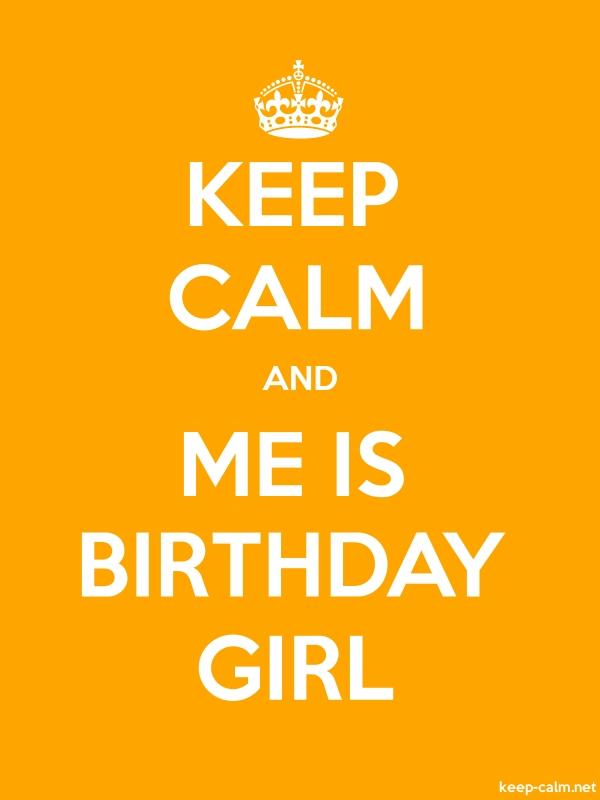 KEEP CALM AND ME IS BIRTHDAY GIRL - white/orange - Default (600x800)