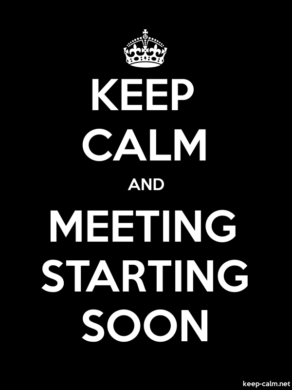 KEEP CALM AND MEETING STARTING SOON - white/black - Default (600x800)