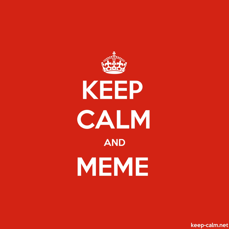 KEEP CALM AND MEME | KEEP-CALM.net
