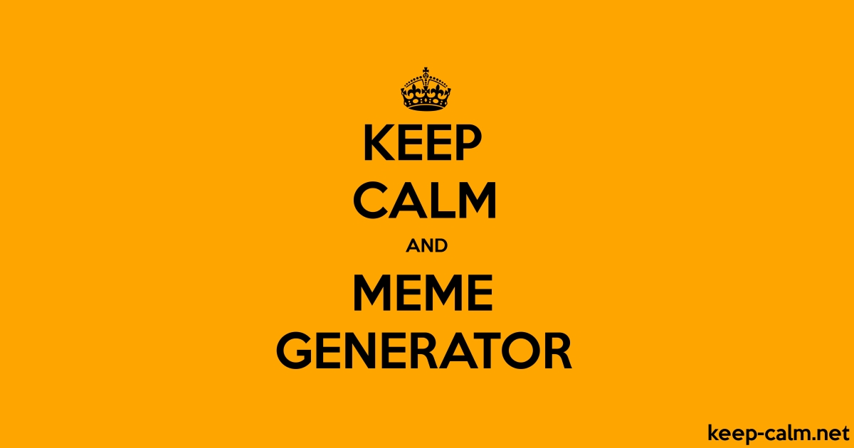 Keep Calm And Meme Generator Keep Calmnet