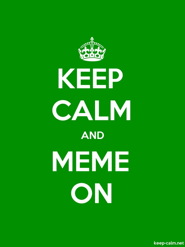 KEEP CALM AND MEME ON - white/green - Default (600x800)