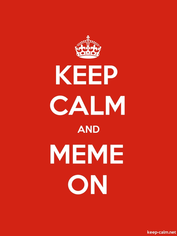 KEEP CALM AND MEME ON - white/red - Default (600x800)