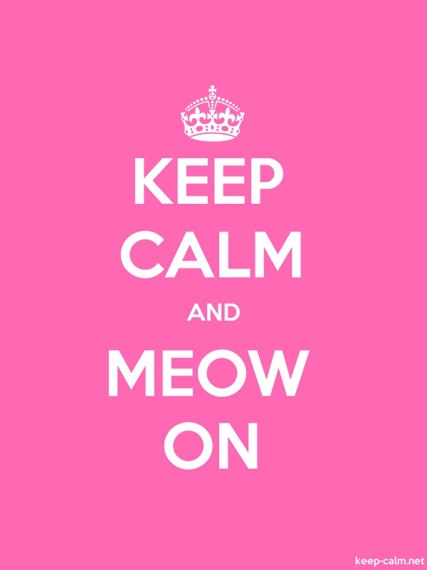 KEEP CALM AND MEOW ON - white/pink - Default (600x800)