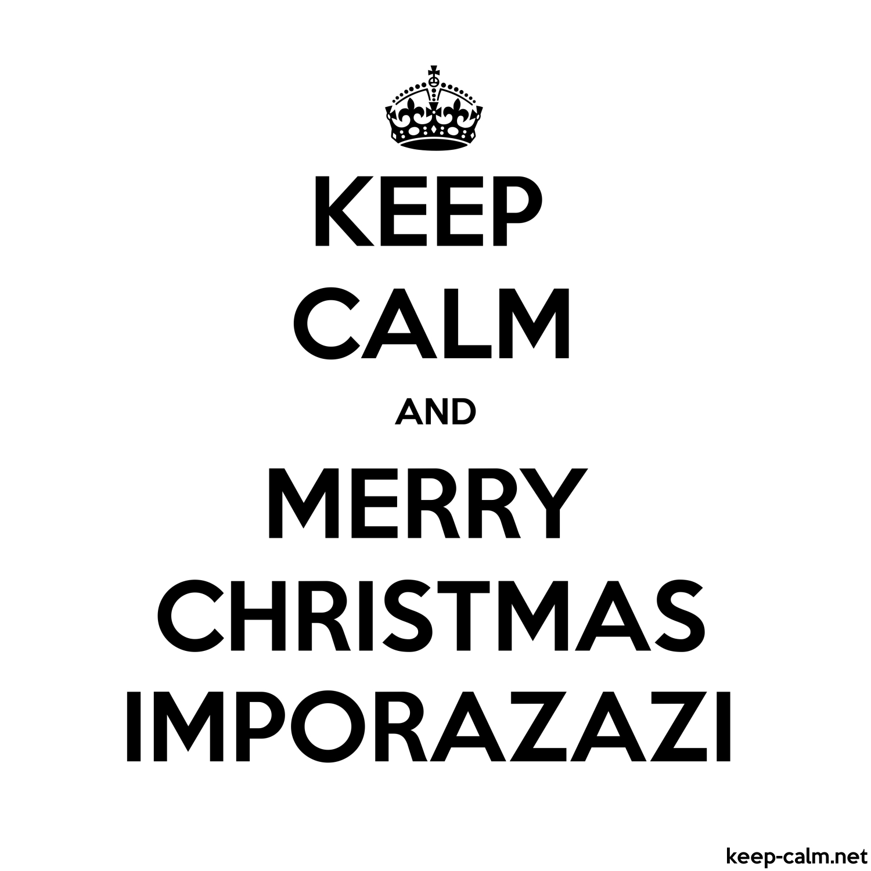 KEEP CALM AND MERRY CHRISTMAS IMPORAZAZI | KEEP-CALM.net