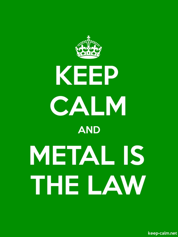 KEEP CALM AND METAL IS THE LAW - white/green - Default (600x800)