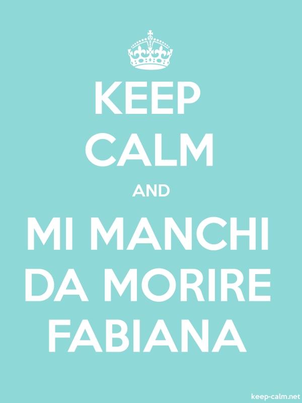 KEEP CALM AND MI MANCHI DA MORIRE FABIANA - white/lightblue - Default (600x800)