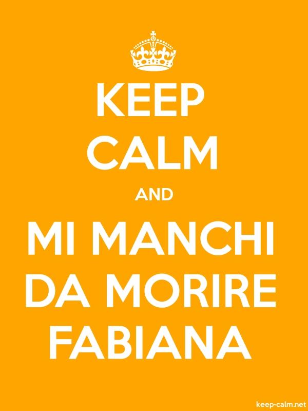 KEEP CALM AND MI MANCHI DA MORIRE FABIANA - white/orange - Default (600x800)
