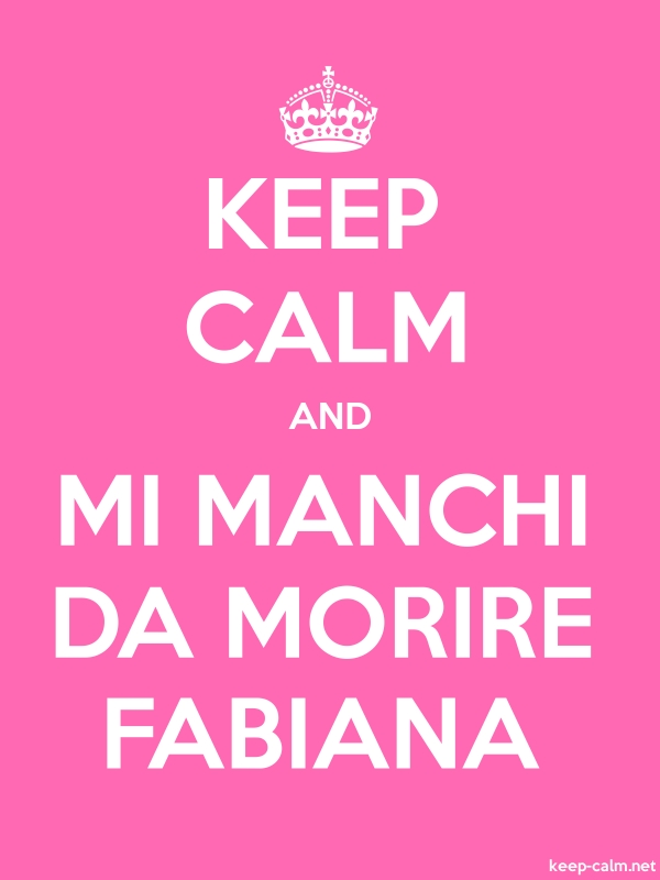 KEEP CALM AND MI MANCHI DA MORIRE FABIANA - white/pink - Default (600x800)