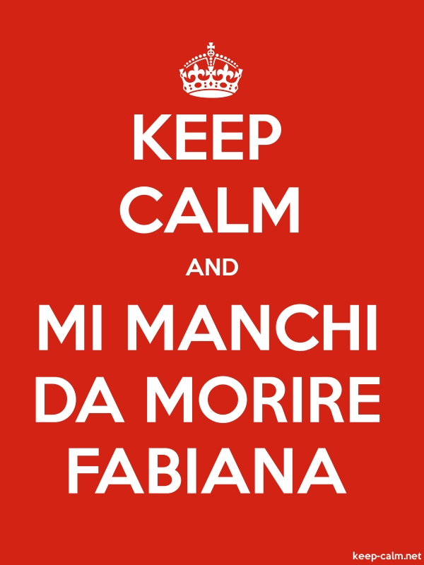 KEEP CALM AND MI MANCHI DA MORIRE FABIANA - white/red - Default (600x800)