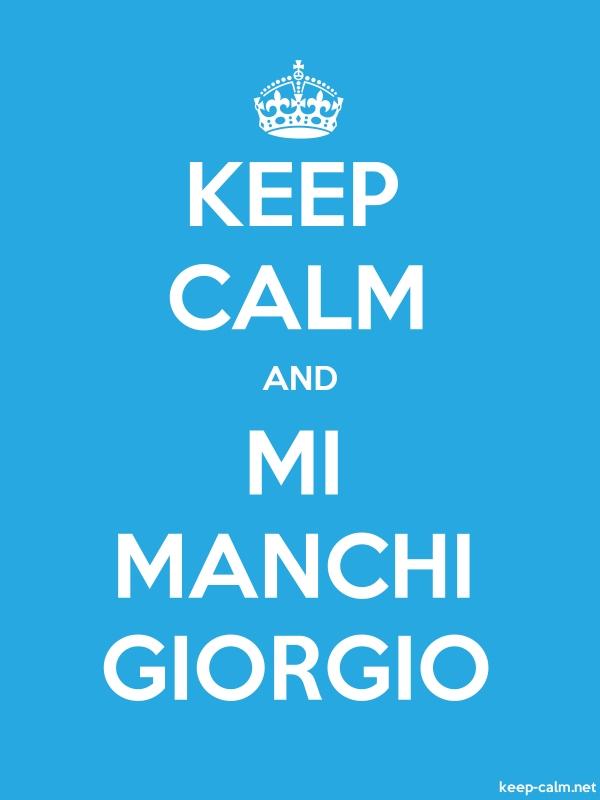 KEEP CALM AND MI MANCHI GIORGIO - white/blue - Default (600x800)
