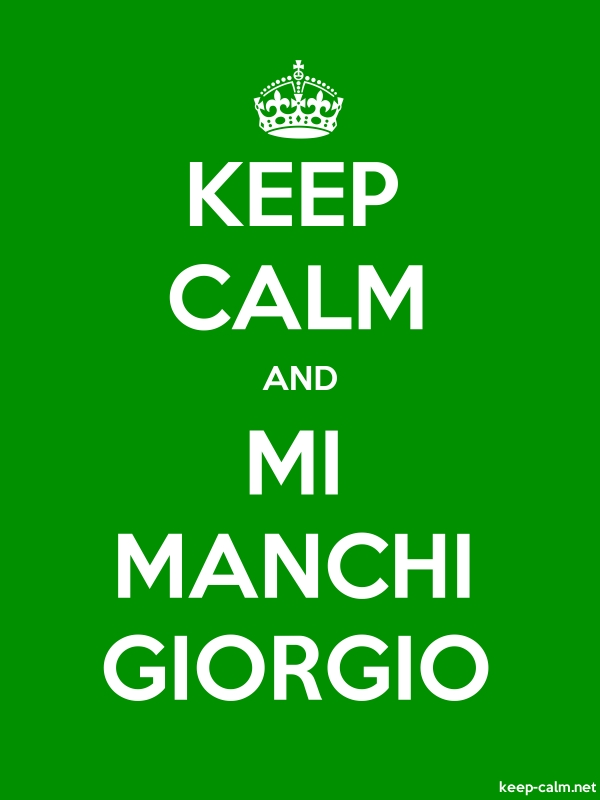 KEEP CALM AND MI MANCHI GIORGIO - white/green - Default (600x800)