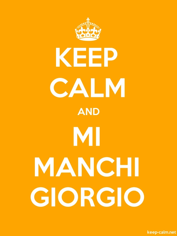 KEEP CALM AND MI MANCHI GIORGIO - white/orange - Default (600x800)