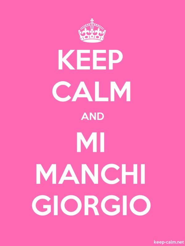 KEEP CALM AND MI MANCHI GIORGIO - white/pink - Default (600x800)