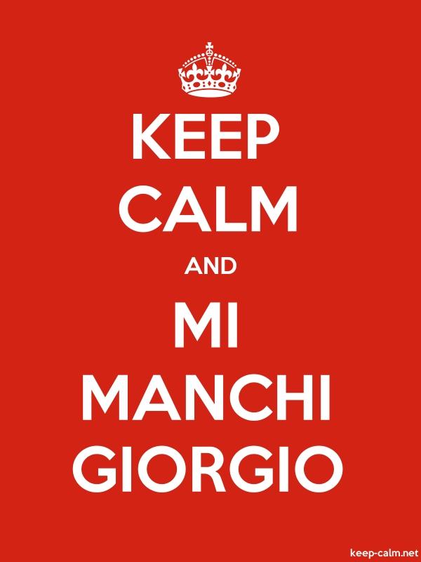KEEP CALM AND MI MANCHI GIORGIO - white/red - Default (600x800)