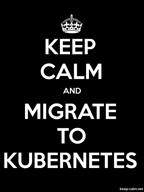 KEEP CALM AND MIGRATE TO KUBERNETES - white/black - Default (600x800)
