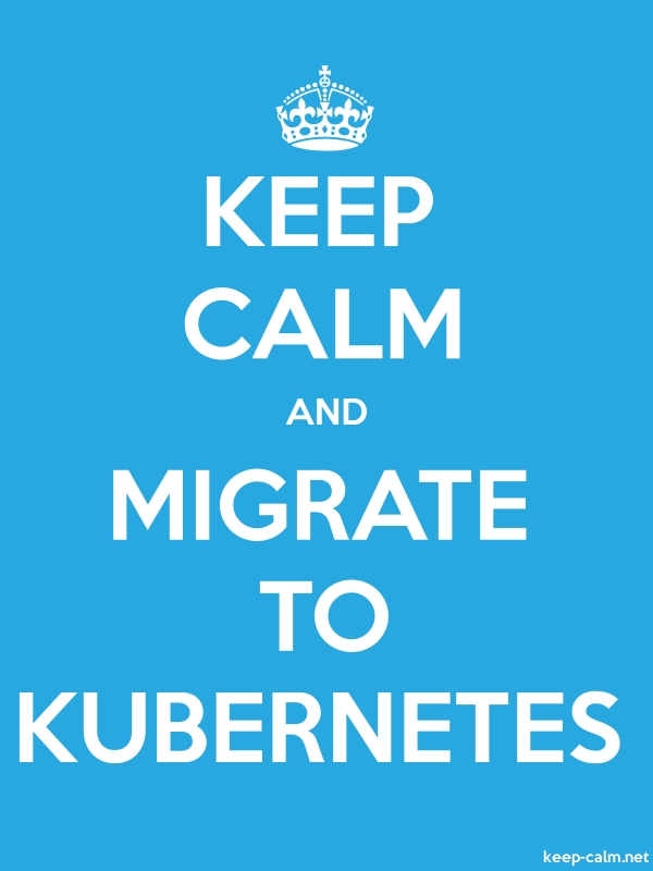 KEEP CALM AND MIGRATE TO KUBERNETES - white/blue - Default (600x800)