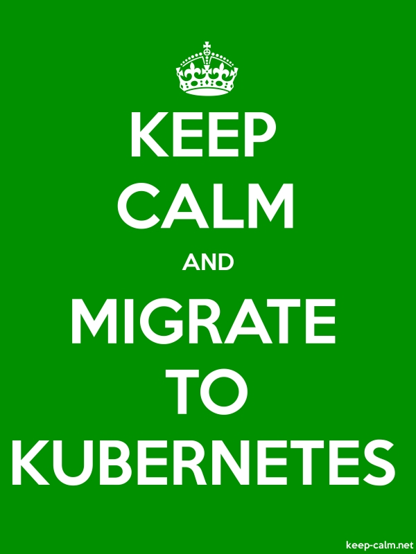 KEEP CALM AND MIGRATE TO KUBERNETES - white/green - Default (600x800)