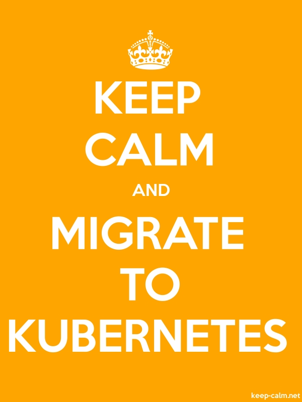 KEEP CALM AND MIGRATE TO KUBERNETES - white/orange - Default (600x800)
