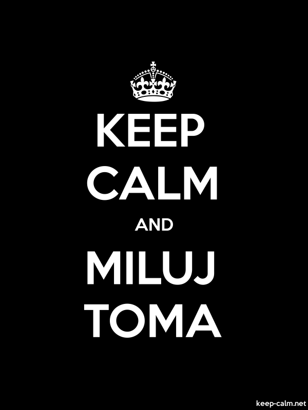 KEEP CALM AND MILUJ TOMA - white/black - Default (600x800)